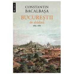 Bucurestii de altadata (vol. III) 1885-1888 de Constantin Bacalbasa