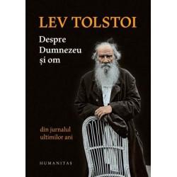 Despre Dumnezeu si om. Din jurnalul ultimilor ani de Lev Tolstoi